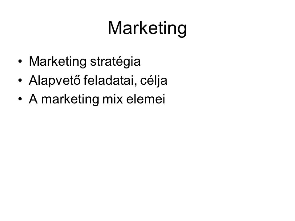 Marketing Marketing stratégia Alapvető feladatai, célja A marketing mix elemei