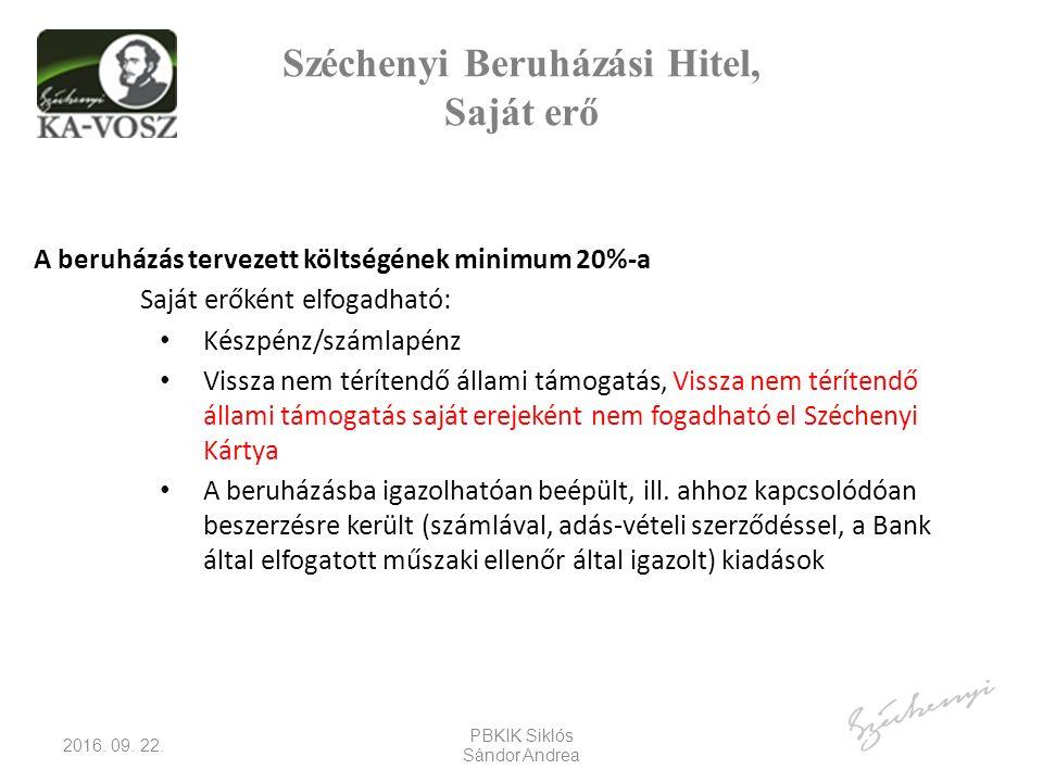 Széchenyi Beruházási Hitel, Saját erő A beruházás tervezett költségének minimum 20%-a Saját erőként elfogadható: Készpénz/számlapénz Vissza nem térítendő állami támogatás, Vissza nem térítendő állami támogatás saját erejeként nem fogadható el Széchenyi Kártya A beruházásba igazolhatóan beépült, ill.