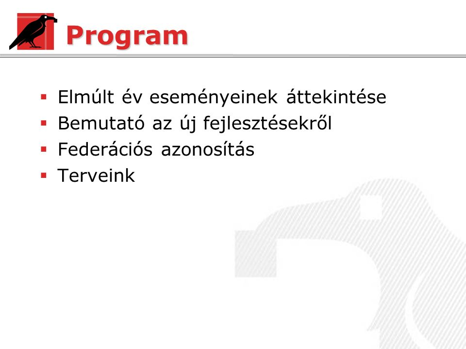 Program  Elmúlt év eseményeinek áttekintése  Bemutató az új fejlesztésekről  Federációs azonosítás  Terveink
