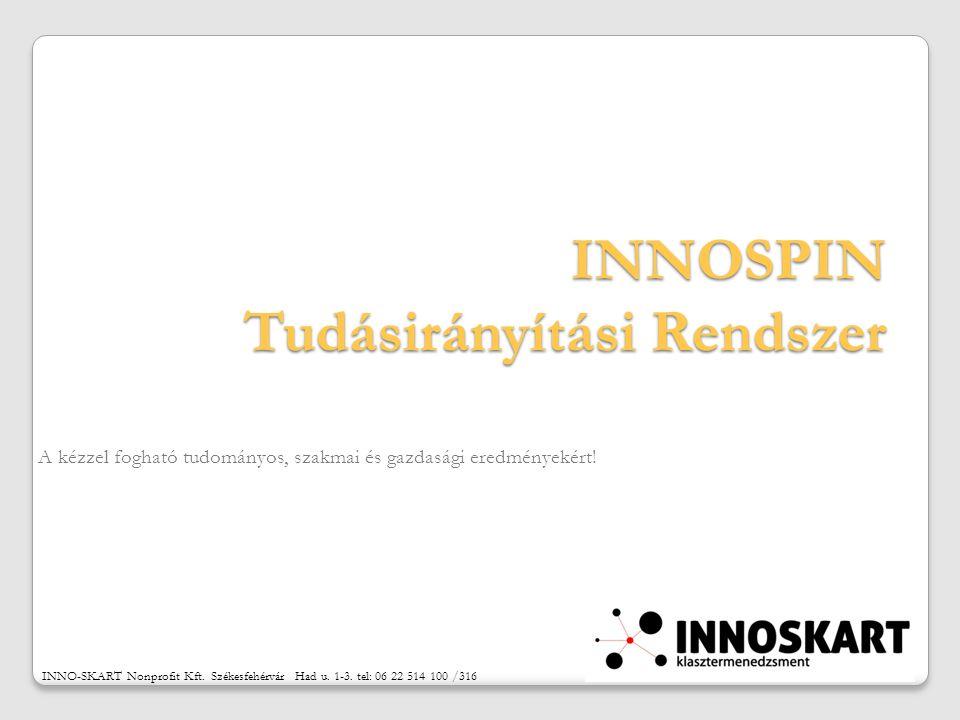 INNOSPIN Tudásirányítási Rendszer A kézzel fogható tudományos, szakmai és gazdasági eredményekért.