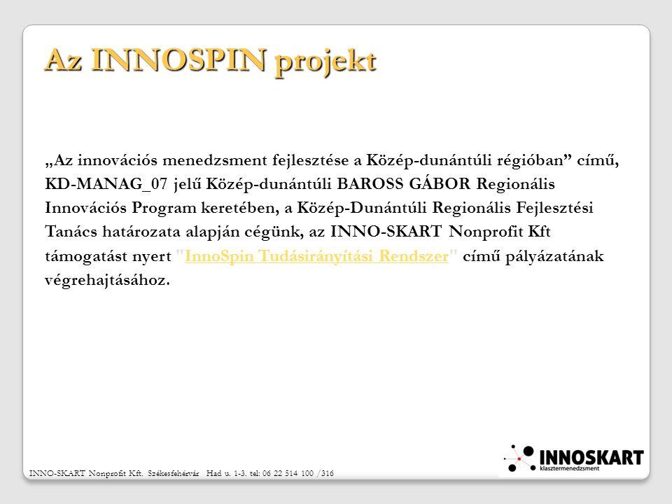 """Az INNOSPIN projekt """" Az innovációs menedzsment fejlesztése a Közép-dunántúli régióban című, KD-MANAG_07 jelű Közép-dunántúli BAROSS GÁBOR Regionális Innovációs Program keretében, a Közép-Dunántúli Regionális Fejlesztési Tanács határozata alapján cégünk, az INNO-SKART Nonprofit Kft támogatást nyert InnoSpin Tudásirányítási Rendszer című pályázatánakInnoSpin Tudásirányítási Rendszer végrehajtásához."""