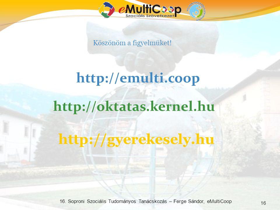 16 16. Soproni Szociális Tudományos Tanácskozás – Ferge Sándor, eMultiCoop Köszönöm a figyelmüket.
