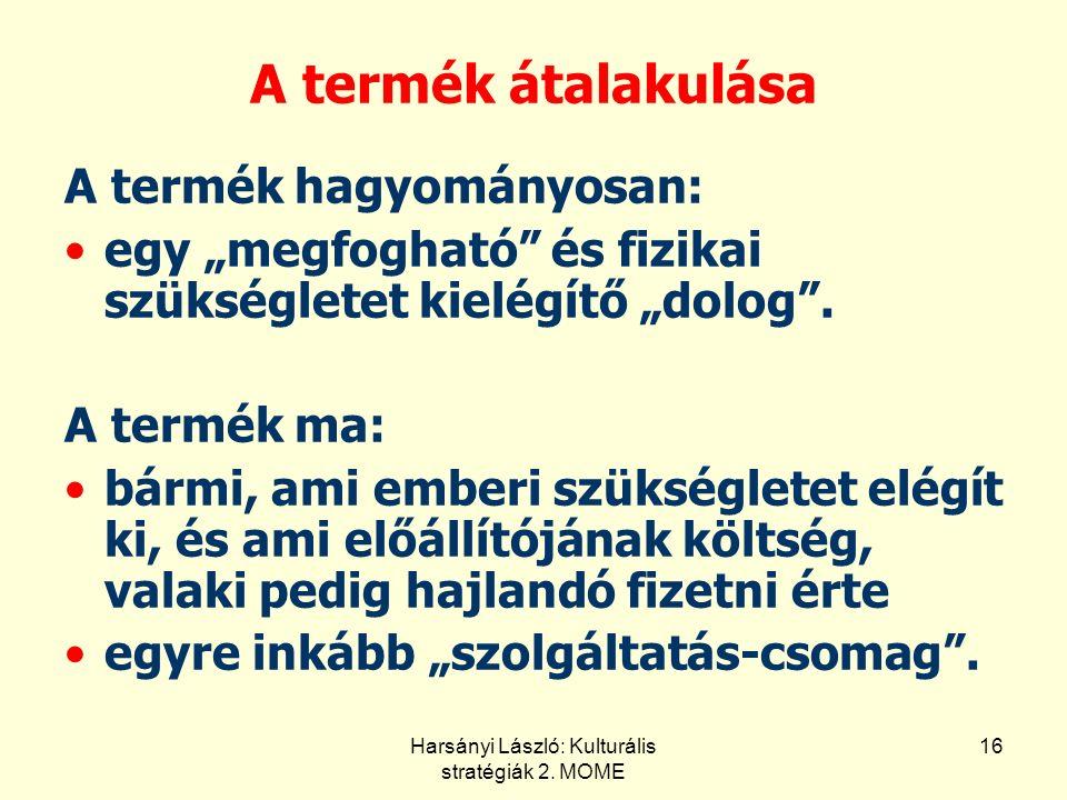 Harsányi László: Kulturális stratégiák 2.MOME 15 A stratégiák alapkérdései Mi a termékünk.