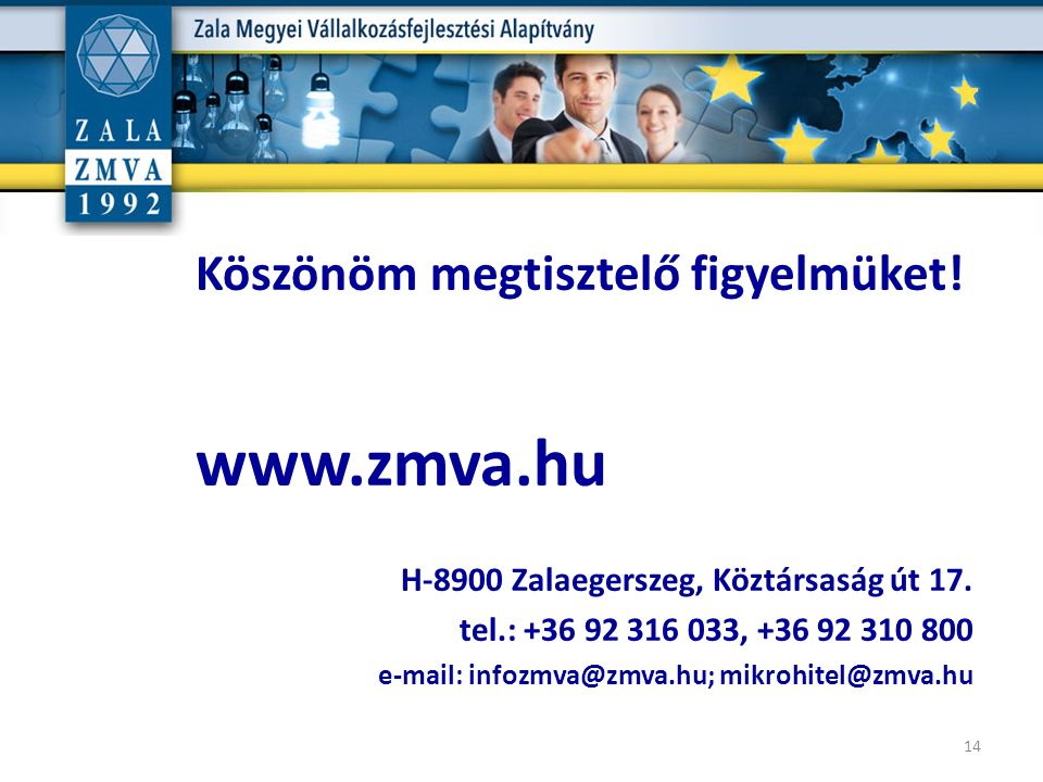 Köszönöm megtisztelő figyelmüket! www.zmva.hu H-8900 Zalaegerszeg, Köztársaság út 17. tel.: +36 92 316 033, +36 92 310 800 e-mail: infozmva@zmva.hu; m