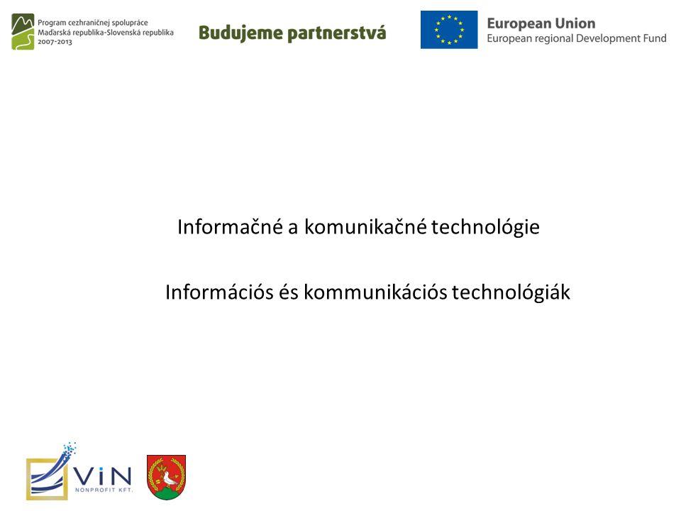 Informačné a komunikačné technológie Információs és kommunikációs technológiák
