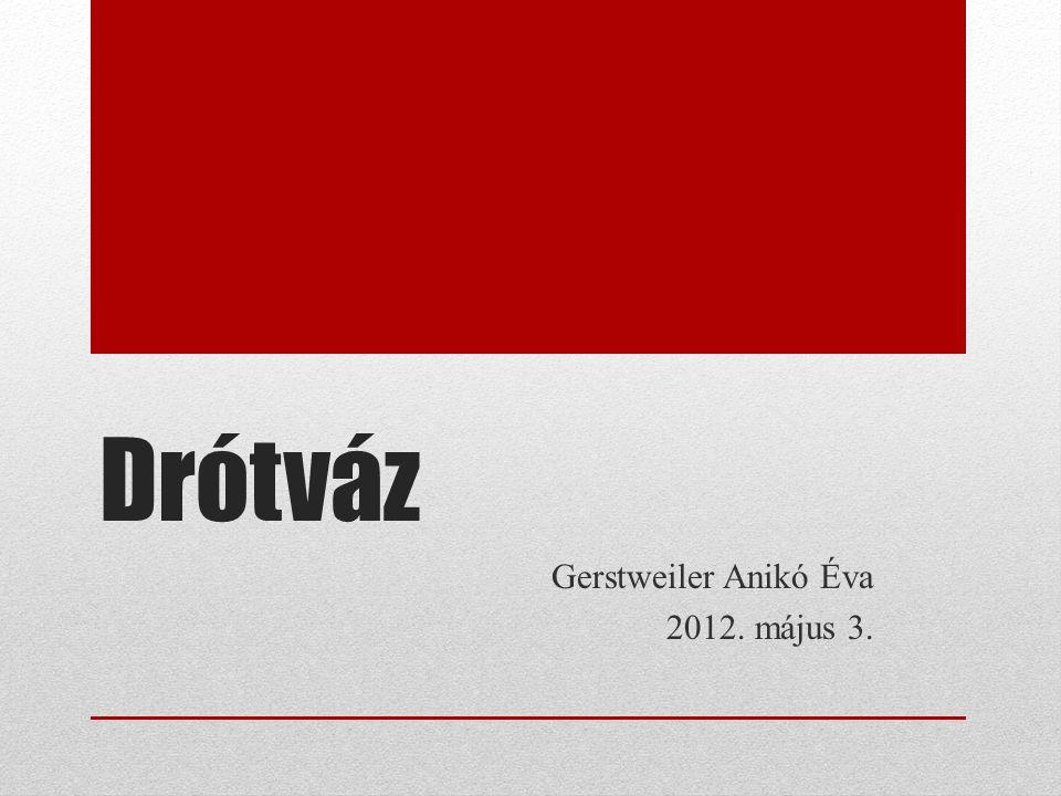 Drótváz Gerstweiler Anikó Éva 2012. május 3.
