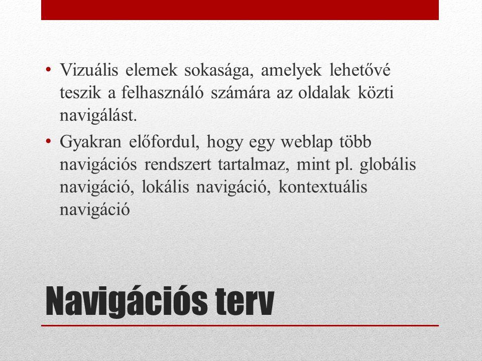 Navigációs terv Vizuális elemek sokasága, amelyek lehetővé teszik a felhasználó számára az oldalak közti navigálást.