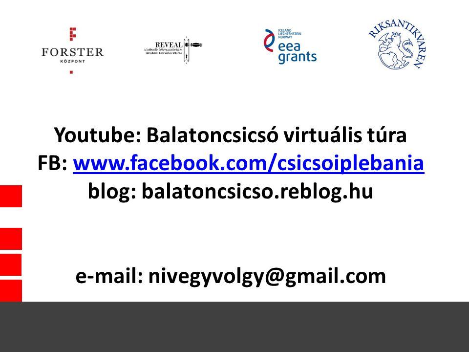 Youtube: Balatoncsicsó virtuális túra FB: www.facebook.com/csicsoiplebania blog: balatoncsicso.reblog.hu e-mail: nivegyvolgy@gmail.comwww.facebook.com