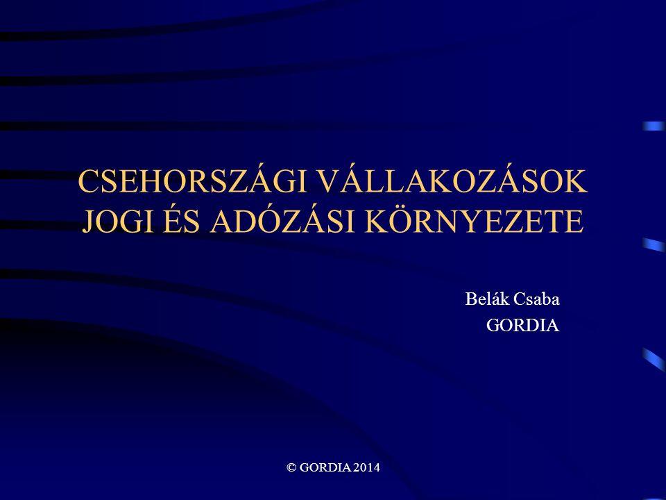 © GORDIA 2014 CSEHORSZÁGI VÁLLAKOZÁSOK JOGI ÉS ADÓZÁSI KÖRNYEZETE Belák Csaba GORDIA