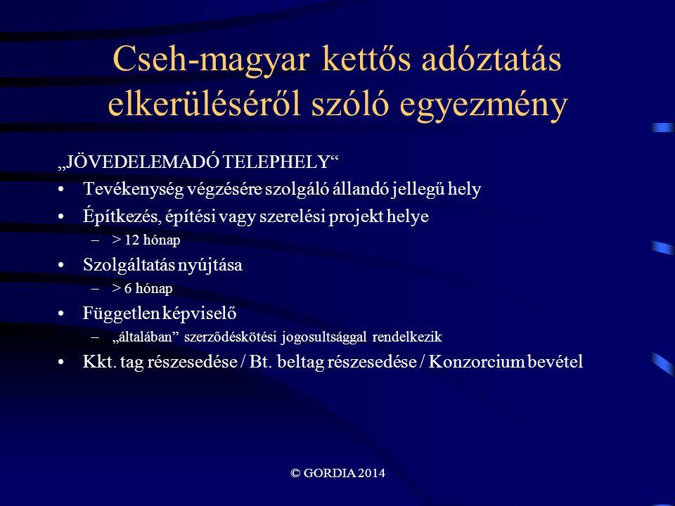 """© GORDIA 2014 Cseh-magyar kettős adóztatás elkerüléséről szóló egyezmény """"JÖVEDELEMADÓ TELEPHELY Tevékenység végzésére szolgáló állandó jellegű hely Építkezés, építési vagy szerelési projekt helye –> 12 hónap Szolgáltatás nyújtása –> 6 hónap Független képviselő –""""általában szerződéskötési jogosultsággal rendelkezik Kkt."""