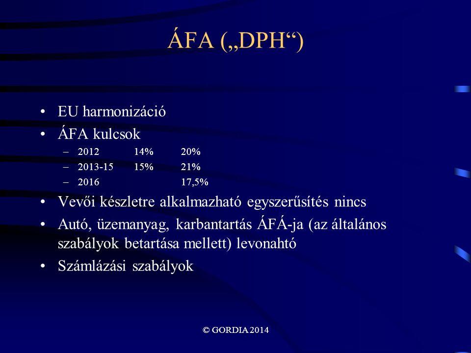 """© GORDIA 2014 ÁFA (""""DPH ) EU harmonizáció ÁFA kulcsok –201214%20% –2013-1515%21% –201617,5% Vevői készletre alkalmazható egyszerűsítés nincs Autó, üzemanyag, karbantartás ÁFÁ-ja (az általános szabályok betartása mellett) levonahtó Számlázási szabályok"""