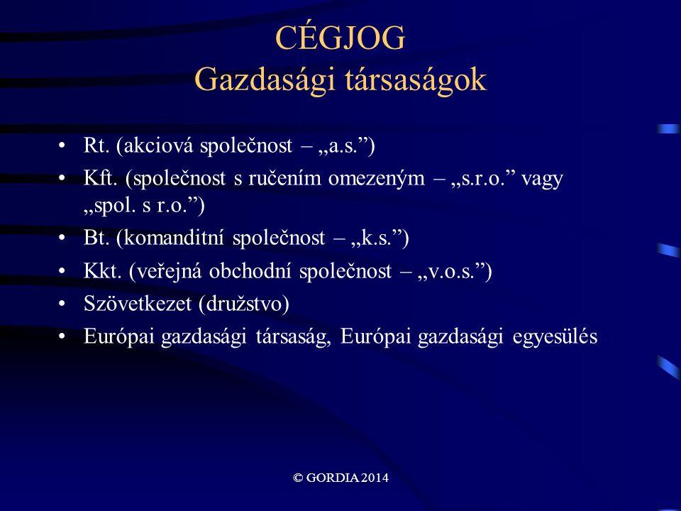 "© GORDIA 2014 CÉGJOG Gazdasági társaságok Rt. (akciová společnost – ""a.s. ) Kft."