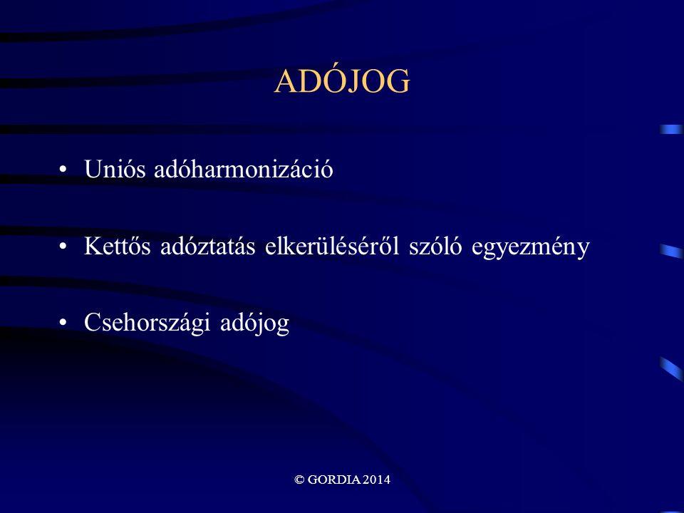 © GORDIA 2014 ADÓJOG Uniós adóharmonizáció Kettős adóztatás elkerüléséről szóló egyezmény Csehországi adójog