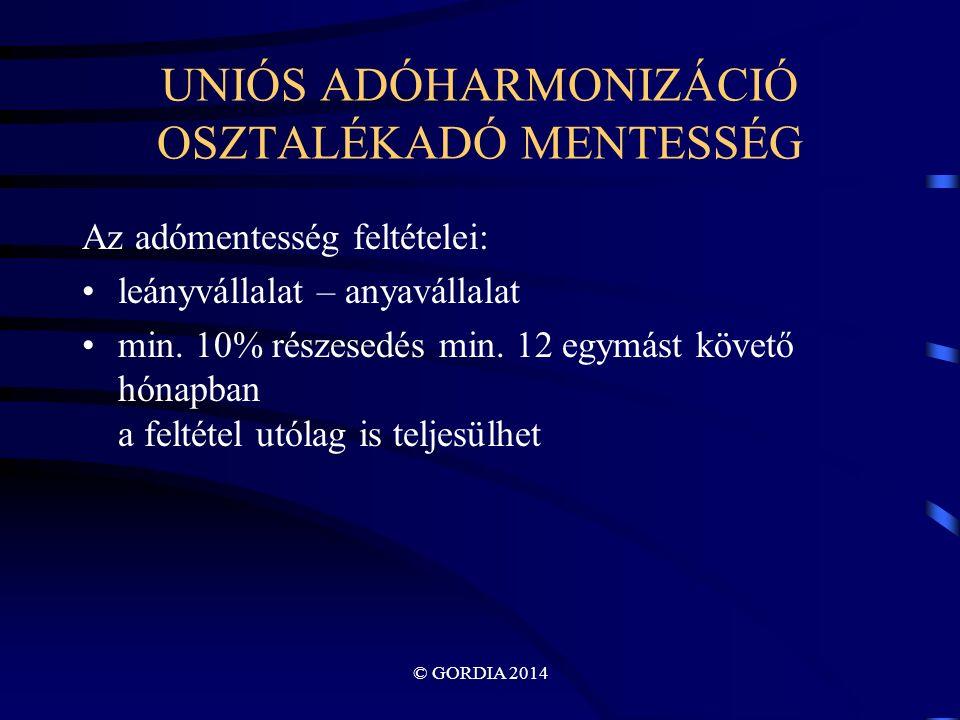© GORDIA 2014 UNIÓS ADÓHARMONIZÁCIÓ OSZTALÉKADÓ MENTESSÉG Az adómentesség feltételei: leányvállalat – anyavállalat min.