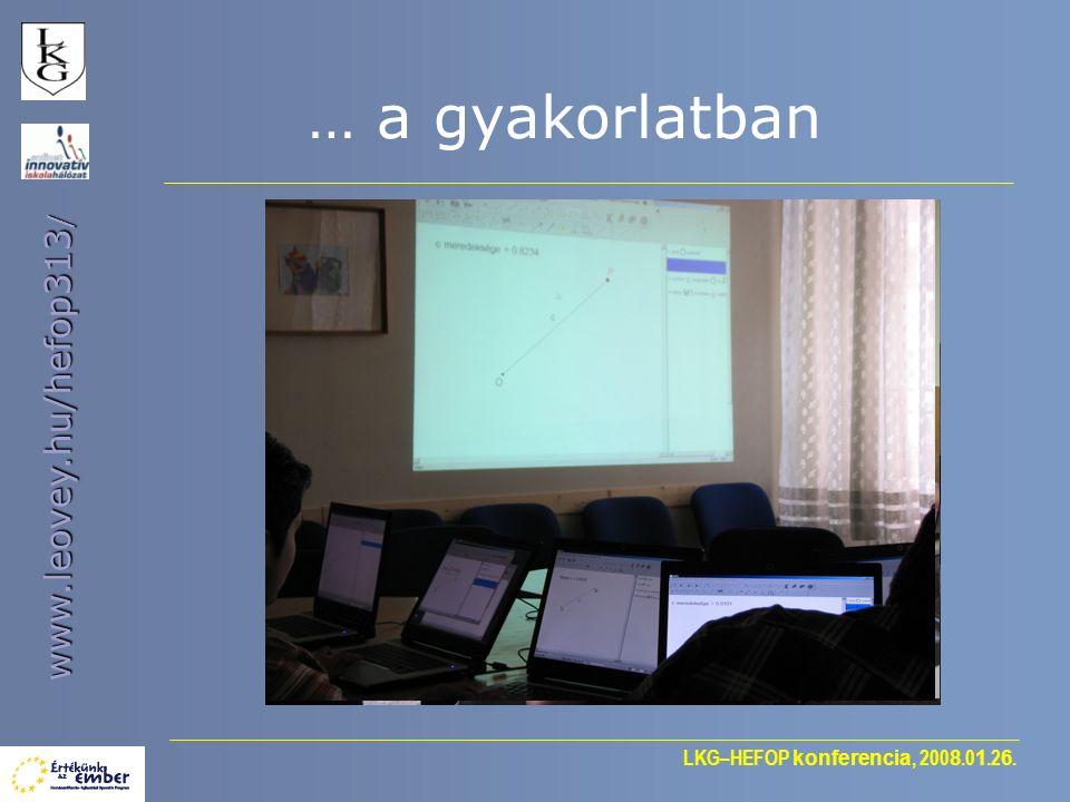 LKG–HEFOP konferencia, 200 8.0 1.2 6. www.leovey.hu/hefop313 / … a gyakorlatban