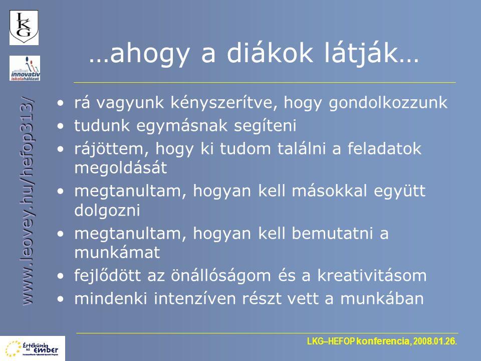 LKG–HEFOP konferencia, 200 8.0 1.2 6. www.leovey.hu/hefop313 / …ahogy a diákok látják… rá vagyunk kényszerítve, hogy gondolkozzunk tudunk egymásnak se