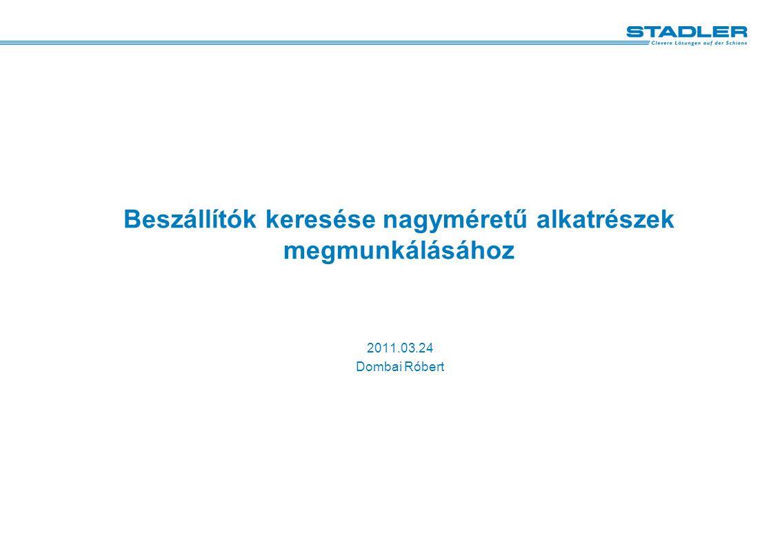 Beszállítók keresése nagyméretű alkatrészek megmunkálásához 2011.03.24 Dombai Róbert