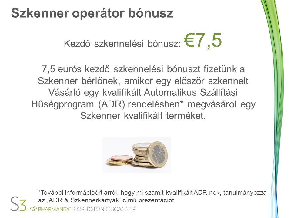 Szkenner operátor bónusz Kezdő szkennelési bónusz: €7,5 7,5 eurós kezdő szkennelési bónuszt fizetünk a Szkenner bérlőnek, amikor egy először szkennelt Vásárló egy kvalifikált Automatikus Szállítási Hűségprogram (ADR) rendelésben* megvásárol egy Szkenner kvalifikált terméket.