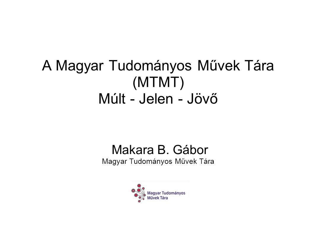 A Magyar Tudományos Művek Tára (MTMT) Múlt - Jelen - Jövő Makara B.