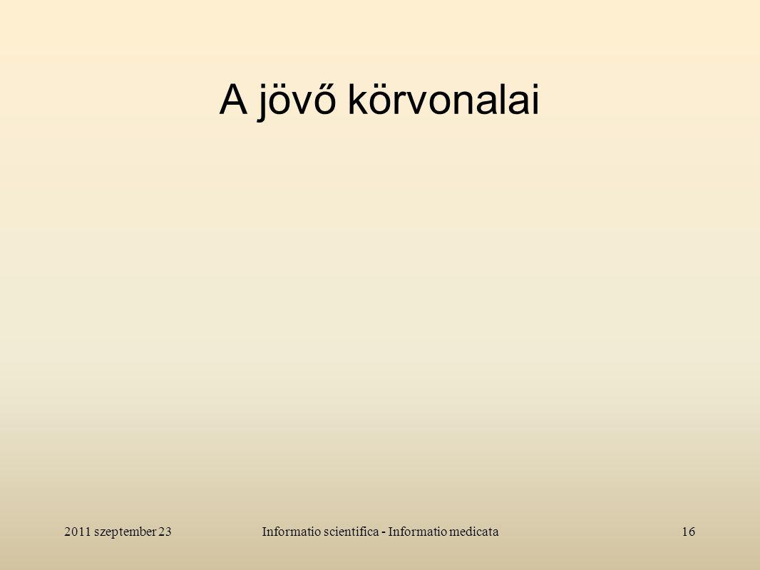 A jövő körvonalai 2011 szeptember 2316Informatio scientifica - Informatio medicata