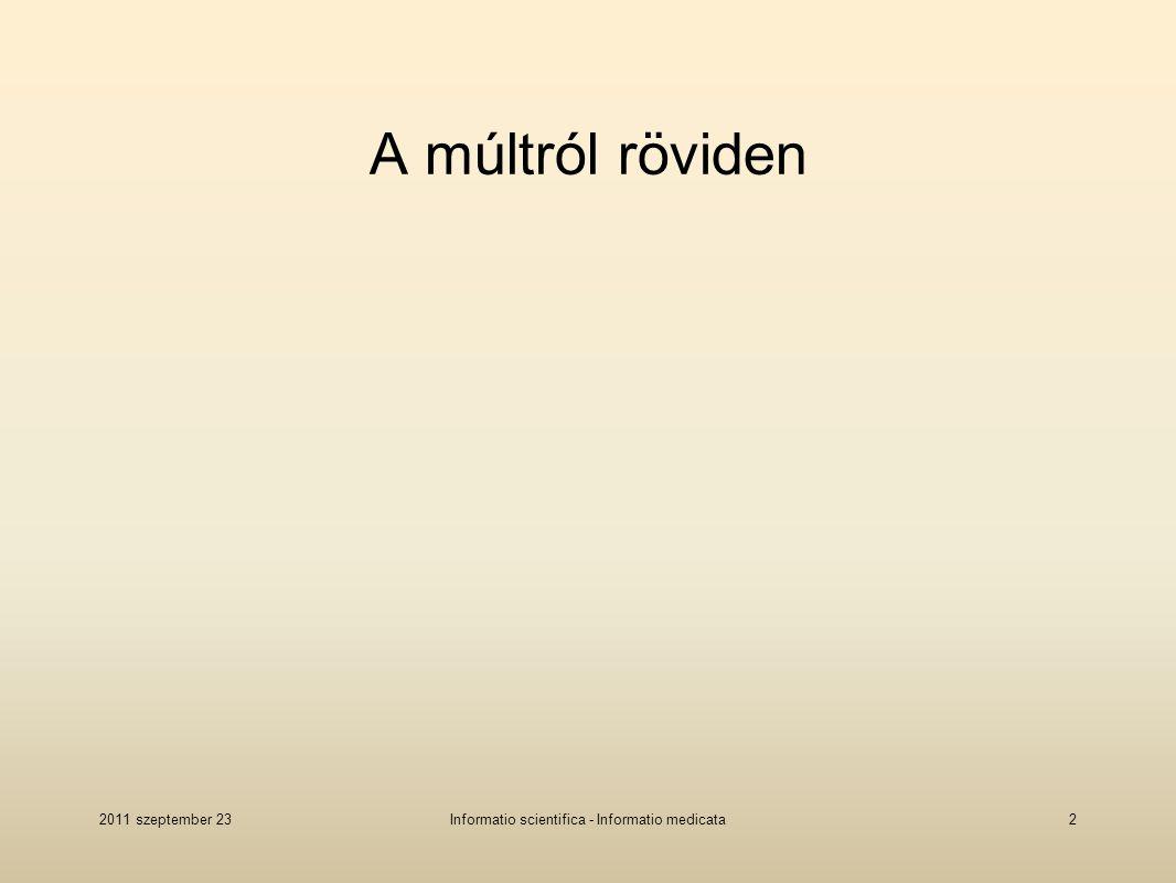 A múltról röviden 2011 szeptember 23Informatio scientifica - Informatio medicata2