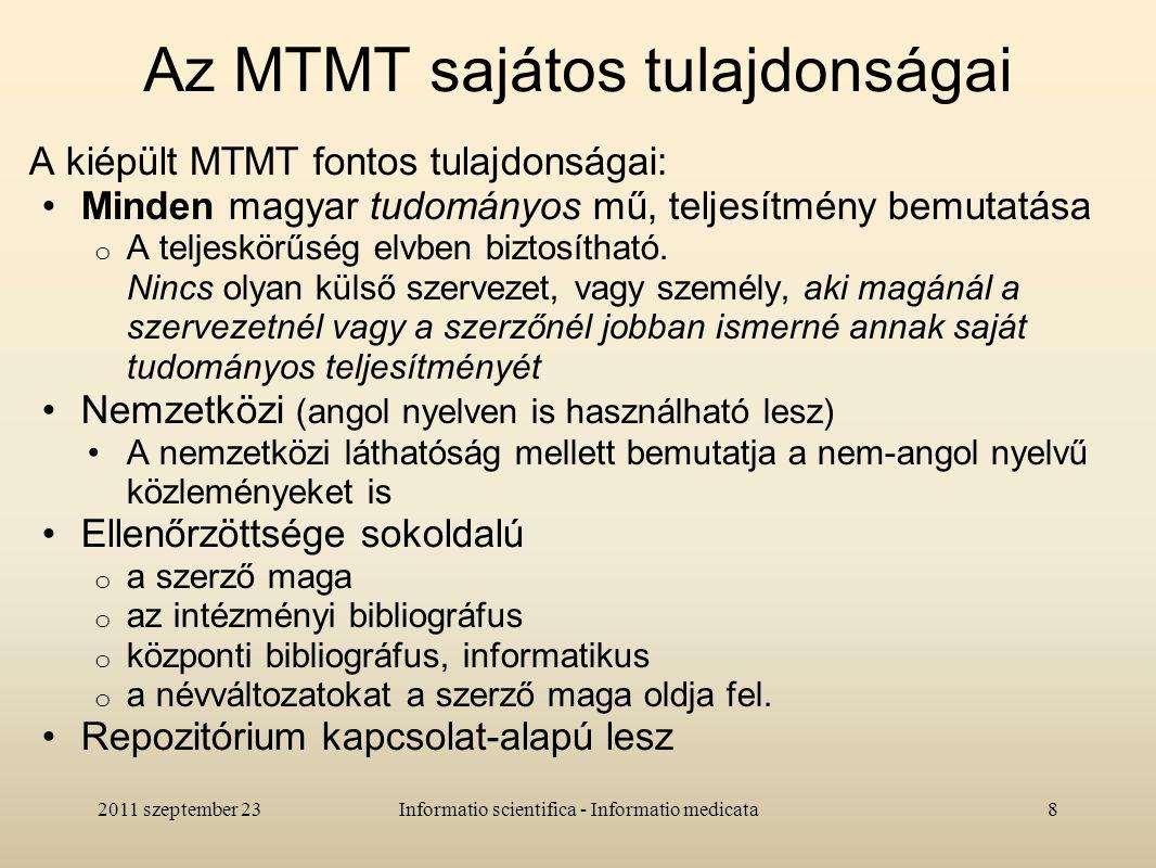 Az MTMT sajátos tulajdonságai A kiépült MTMT fontos tulajdonságai: Minden magyar tudományos mű, teljesítmény bemutatása o A teljeskörűség elvben biztosítható.