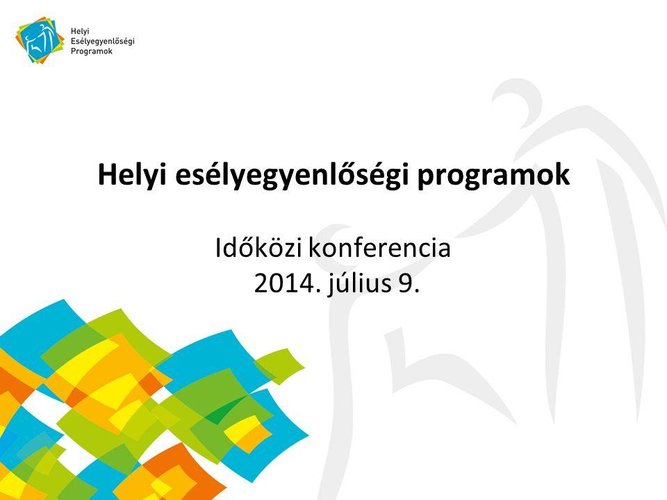 Helyi esélyegyenlőségi programok Időközi konferencia 2014. július 9.
