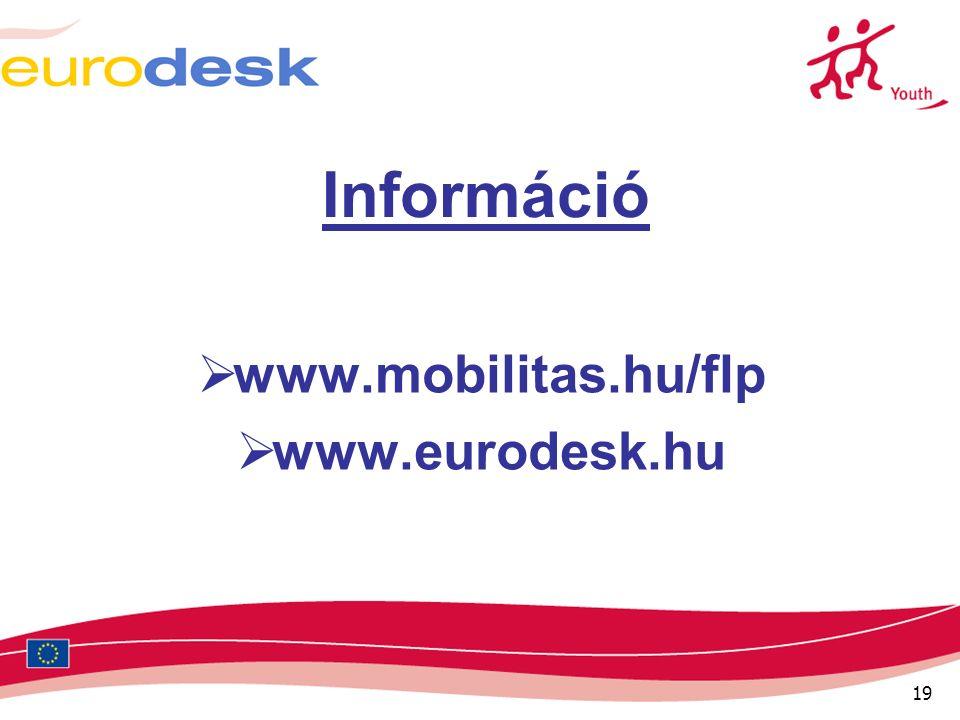 19 Információ  www.mobilitas.hu/flp  www.eurodesk.hu