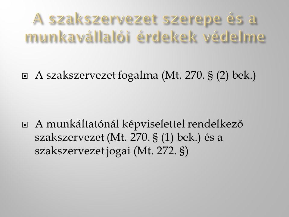  A szakszervezet fogalma (Mt. 270. § (2) bek.)  A munkáltatónál képviselettel rendelkező szakszervezet (Mt. 270. § (1) bek.) és a szakszervezet joga