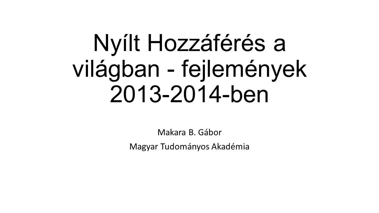 Nyílt Hozzáférés a világban - fejlemények 2013-2014-ben Makara B. Gábor Magyar Tudományos Akadémia