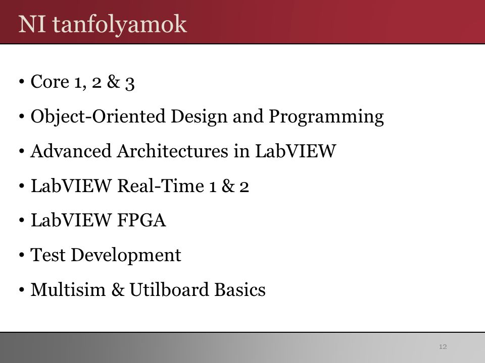 NI tanfolyamok Core 1, 2 & 3 Object-Oriented Design and Programming Advanced Architectures in LabVIEW LabVIEW Real-Time 1 & 2 LabVIEW FPGA Test Develo