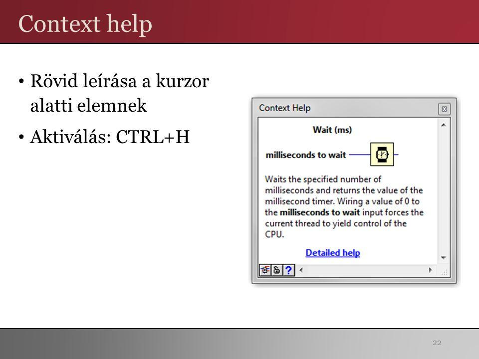 Context help Rövid leírása a kurzor alatti elemnek Aktiválás: CTRL+H 22