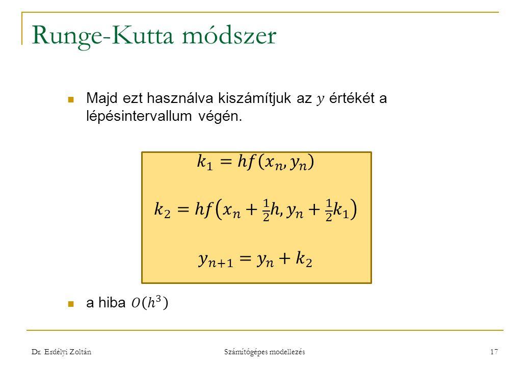 Runge-Kutta módszer Dr. Erdélyi Zoltán Számítógépes modellezés 17