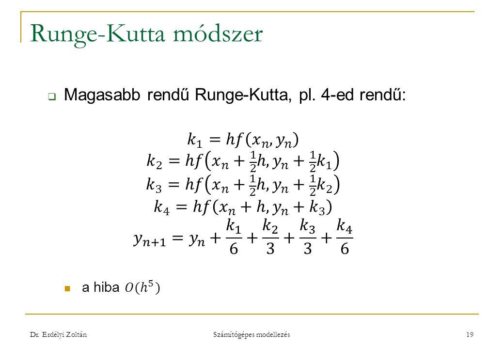 Runge-Kutta módszer Dr. Erdélyi Zoltán Számítógépes modellezés 19