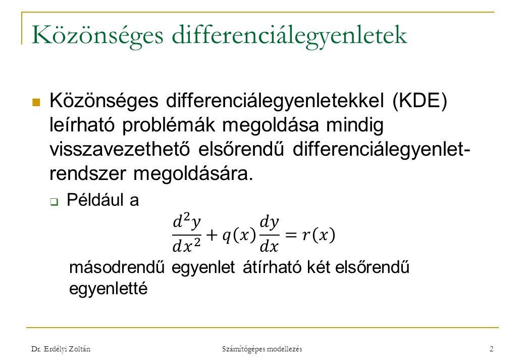Közönséges differenciálegyenletek Dr. Erdélyi Zoltán Számítógépes modellezés 2