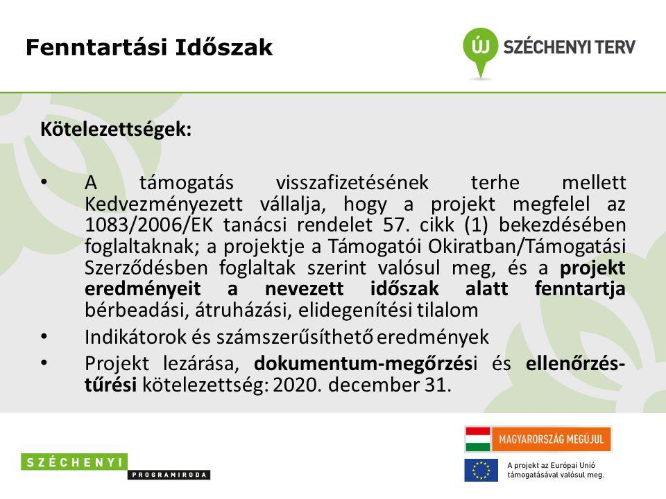 Fenntartási Időszak Kötelezettségek: A támogatás visszafizetésének terhe mellett Kedvezményezett vállalja, hogy a projekt megfelel az 1083/2006/EK tan