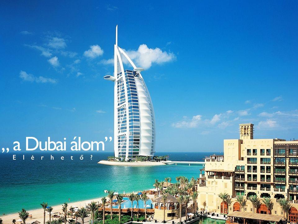 """"""" a Dubai álom"""" E l é r h e t ő ?"""