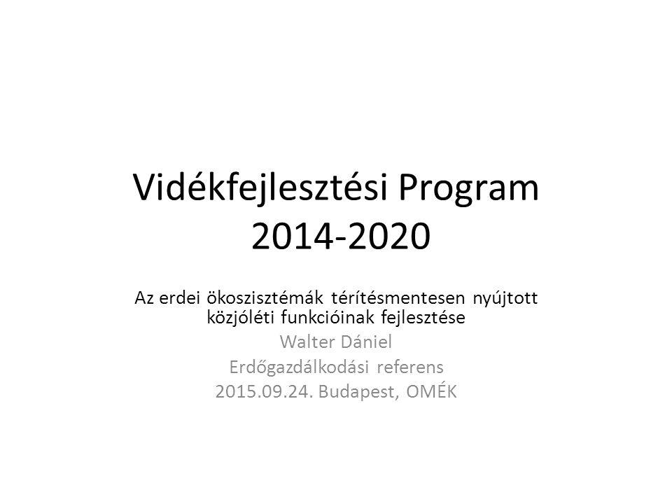 Vidékfejlesztési Program 2014-2020 Az erdei ökoszisztémák térítésmentesen nyújtott közjóléti funkcióinak fejlesztése Walter Dániel Erdőgazdálkodási referens 2015.09.24.