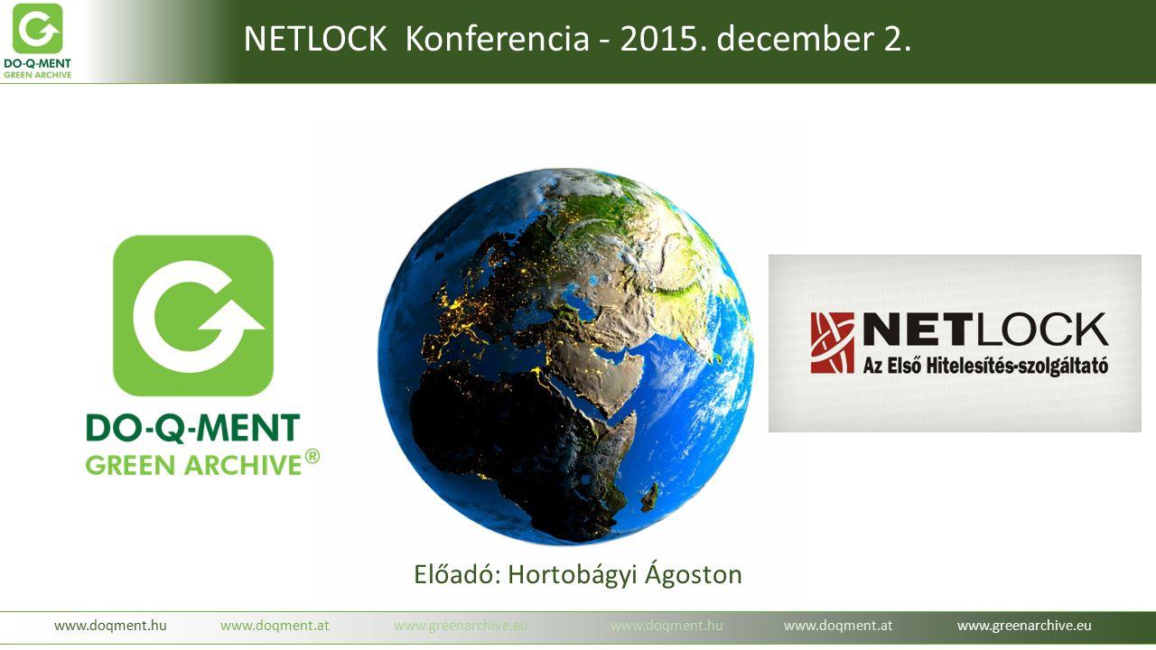 Előadó: Hortobágyi Ágoston www.doqment.huwww.doqment.atwww.greenarchive.euwww.doqment.huwww.doqment.atwww.greenarchive.eu NETLOCK Konferencia - 2015.