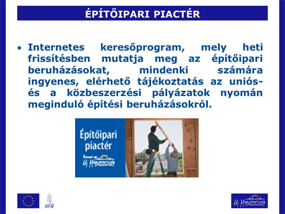 ÉPÍTŐIPARI PIACTÉR Internetes keresőprogram, mely heti frissítésben mutatja meg az építőipari beruházásokat, mindenki számára ingyenes, elérhető tájékoztatás az uniós- és a közbeszerzési pályázatok nyomán meginduló építési beruházásokról.