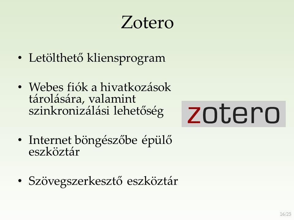 Zotero Letölthető kliensprogram Webes fiók a hivatkozások tárolására, valamint szinkronizálási lehetőség Internet böngészőbe épülő eszköztár Szövegszerkesztő eszköztár 16/25