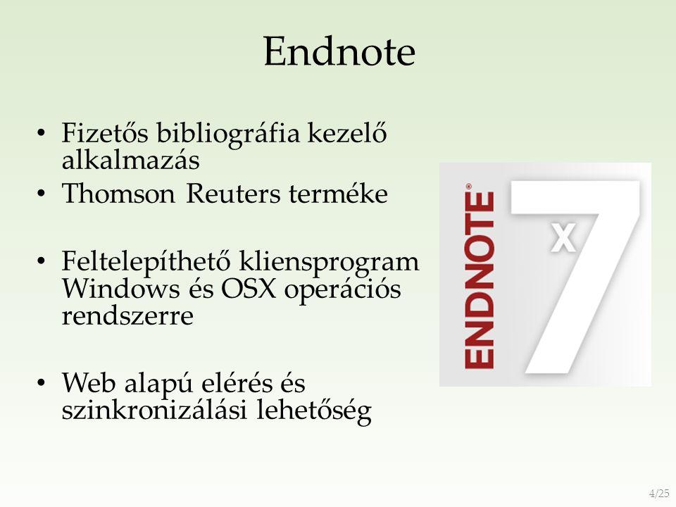 Endnote Fizetős bibliográfia kezelő alkalmazás Thomson Reuters terméke Feltelepíthető kliensprogram Windows és OSX operációs rendszerre Web alapú elérés és szinkronizálási lehetőség 4/25