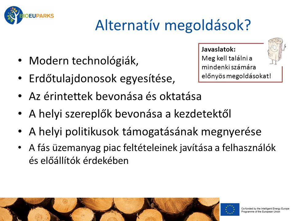 Alternatív megoldások? Modern technológiák, Erdőtulajdonosok egyesítése, Az érintettek bevonása és oktatása A helyi szereplők bevonása a kezdetektől A