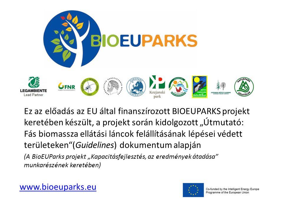 """Ez az előadás az EU által finanszírozott BIOEUPARKS projekt keretében készült, a projekt során kidolgozott """"Útmutató: Fás biomassza ellátási láncok fe"""