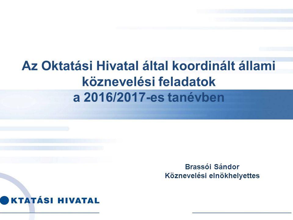 Az Oktatási Hivatal által koordinált állami köznevelési feladatok a 2016/2017-es tanévben Brassói Sándor Köznevelési elnökhelyettes