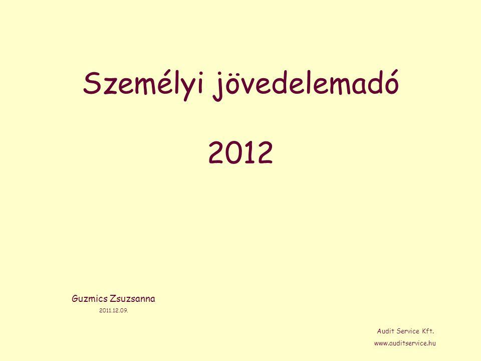 Személyi jövedelemadó 2012 Guzmics Zsuzsanna 2011.12.09. Audit Service Kft. www.auditservice.hu