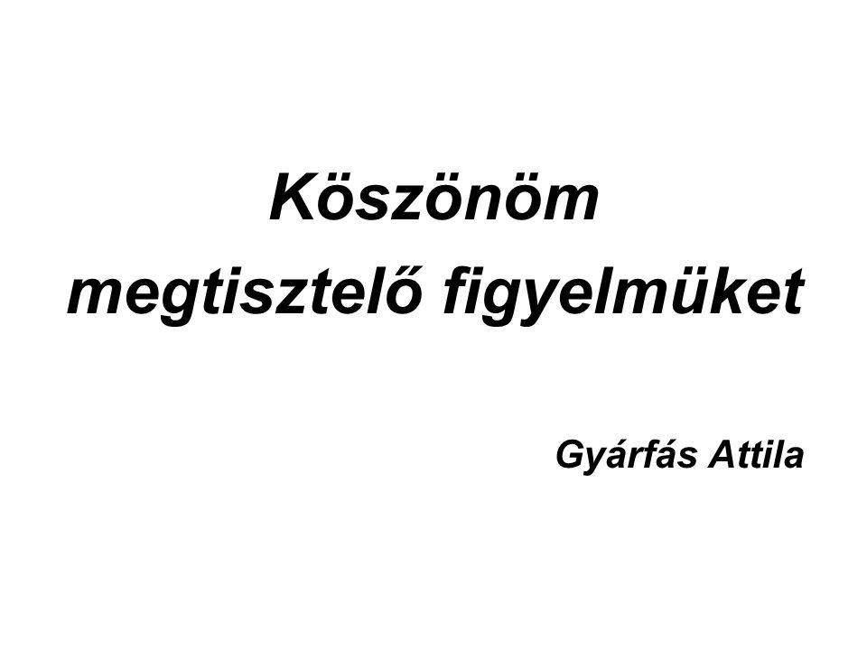 Köszönöm megtisztelő figyelmüket Gyárfás Attila