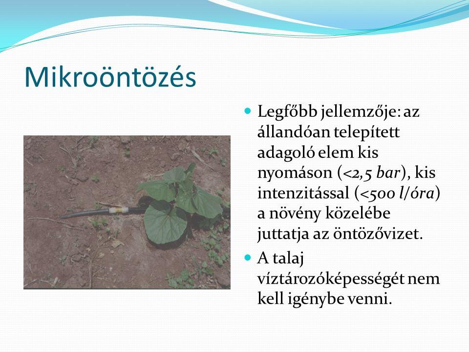 Mikroöntözés Legfőbb jellemzője: az állandóan telepített adagoló elem kis nyomáson (<2,5 bar), kis intenzitással (<500 l/óra) a növény közelébe juttatja az öntözővizet.