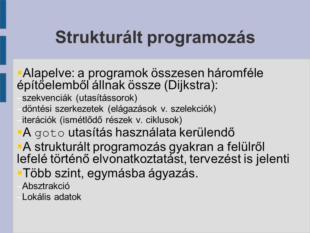  Alapelve: a programok összesen háromféle építőelemből állnak össze (Dijkstra): –szekvenciák (utasítássorok) –döntési szerkezetek (elágazások v.