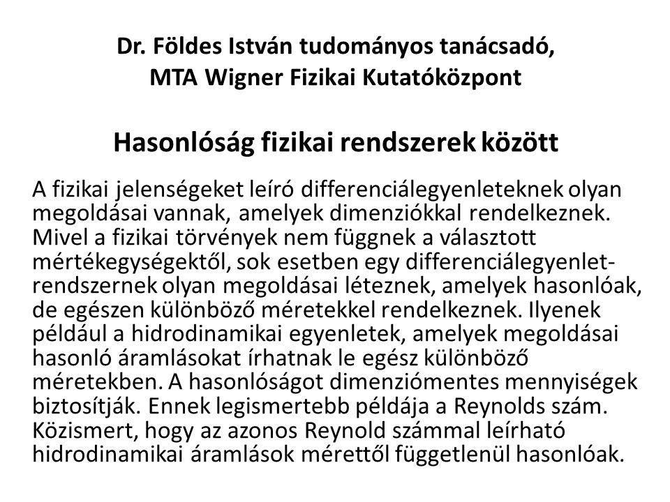 Dr. Földes István tudományos tanácsadó, MTA Wigner Fizikai Kutatóközpont Hasonlóság fizikai rendszerek között A fizikai jelenségeket leíró differenciá